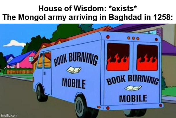 'Damn, my collection of scrolls on how to put out fires are in the House of Wisdom!'