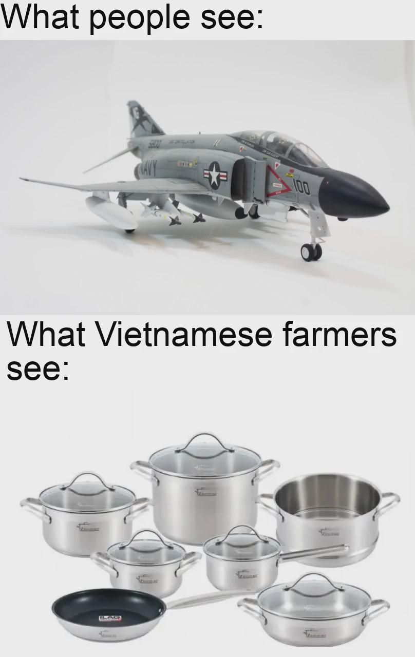 Fun Fact: Back in the Vietnam war, Vietnamese farmers use the metal from the wreck of shot down US aircraft and made them into household items like pot, pan, cups, chairs,...