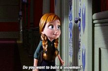 I DO NOT wanna build a snowman right now.