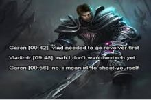 Looks like your death, Was Garen-Teed