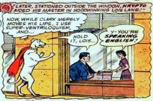 Sentient-Ventriloquist-Superman/Dog with a cape was thing. Just wanted you to know that.