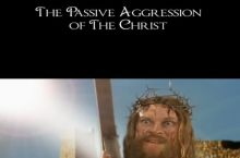 The passive aggression of the Christ