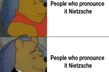 Ahh But What About People Who Pronounce It Nietzsche